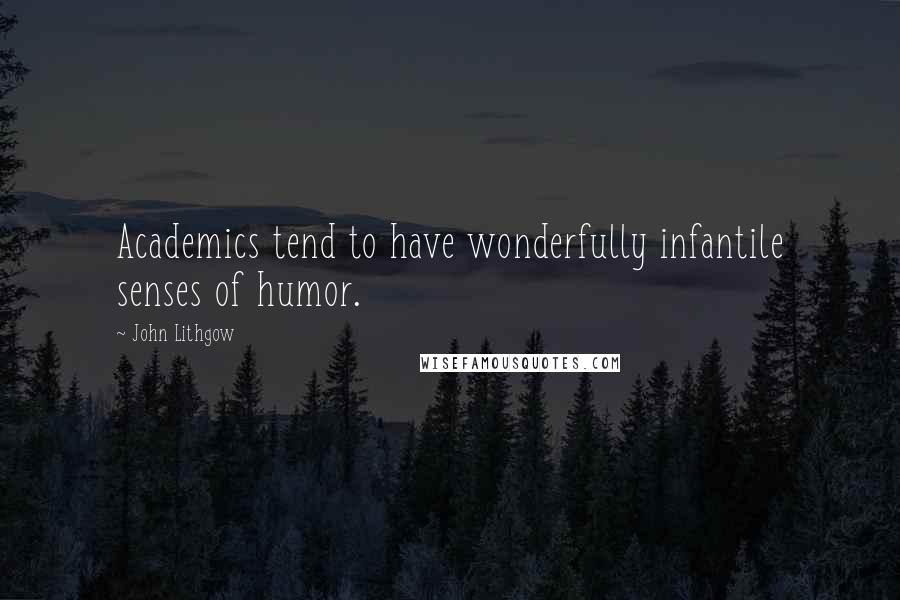 John Lithgow quotes: Academics tend to have wonderfully infantile senses of humor.