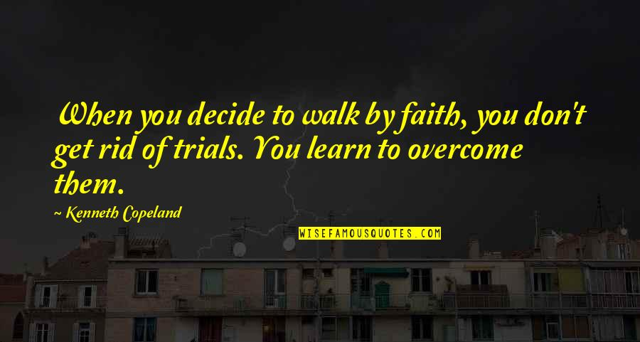John Lobb Quotes By Kenneth Copeland: When you decide to walk by faith, you