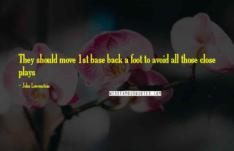 John Lowenstein quotes: They should move 1st base back a foot to avoid all those close plays