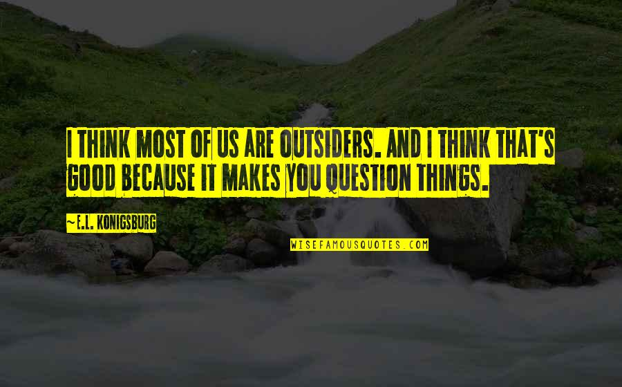 John Luke Robertson Dentist Quotes By E.L. Konigsburg: I think most of us are outsiders. And