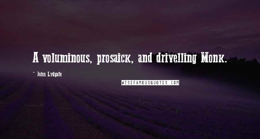 John Lydgate quotes: A voluminous, prosaick, and drivelling Monk.