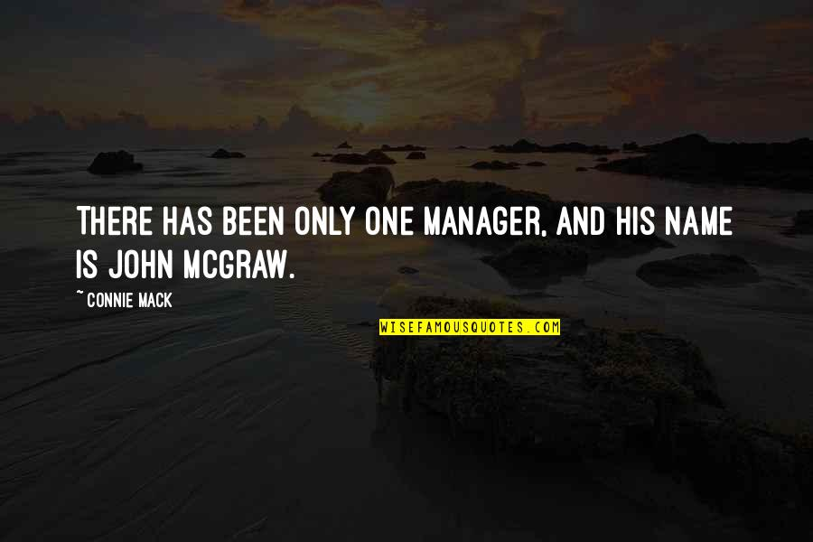 John Mack Quotes By Connie Mack: There has been only one manager, and his