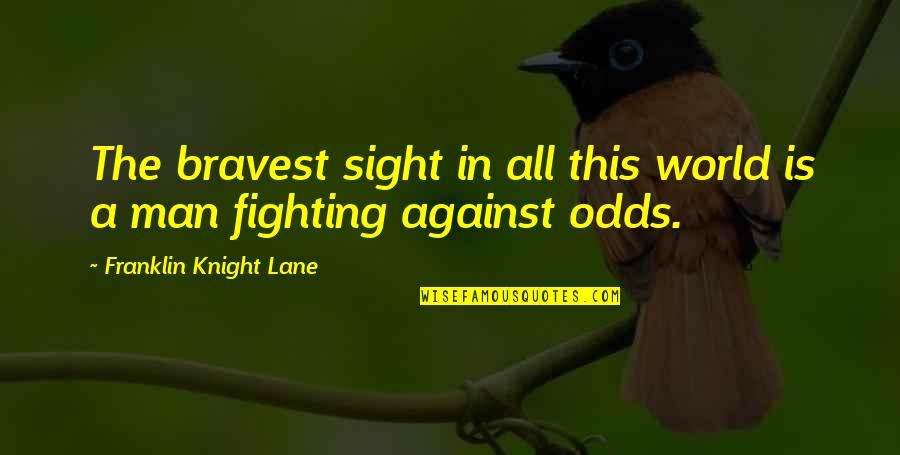 John Mack Quotes By Franklin Knight Lane: The bravest sight in all this world is
