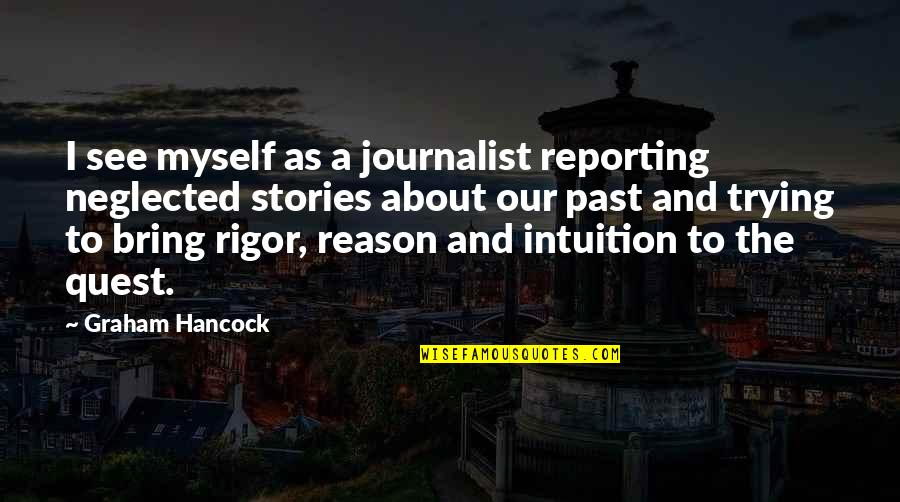 John Mack Quotes By Graham Hancock: I see myself as a journalist reporting neglected