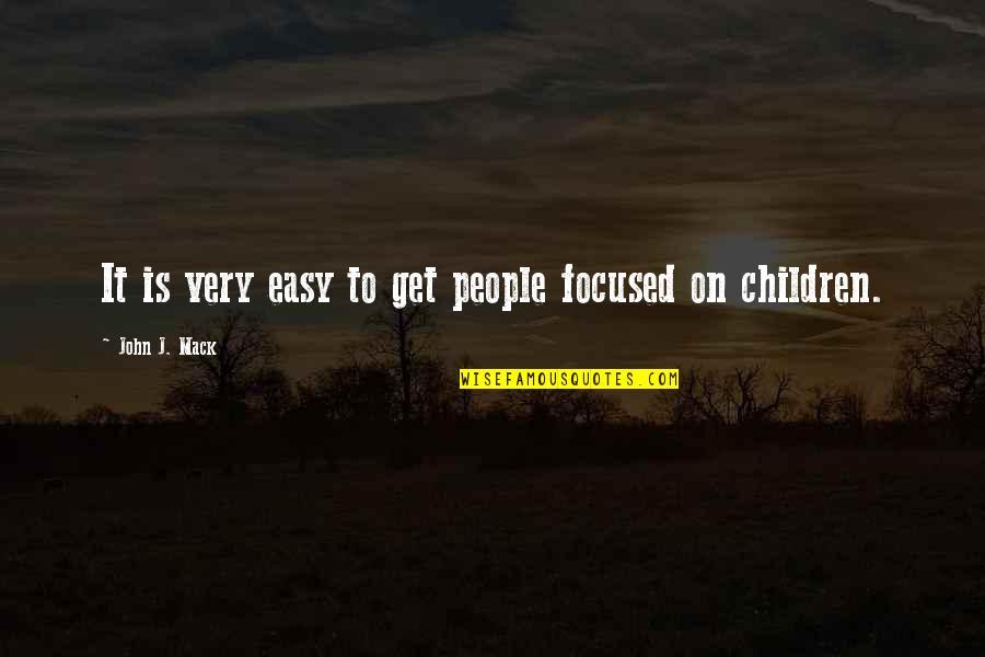 John Mack Quotes By John J. Mack: It is very easy to get people focused