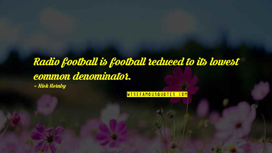 John Mack Quotes By Nick Hornby: Radio football is football reduced to its lowest