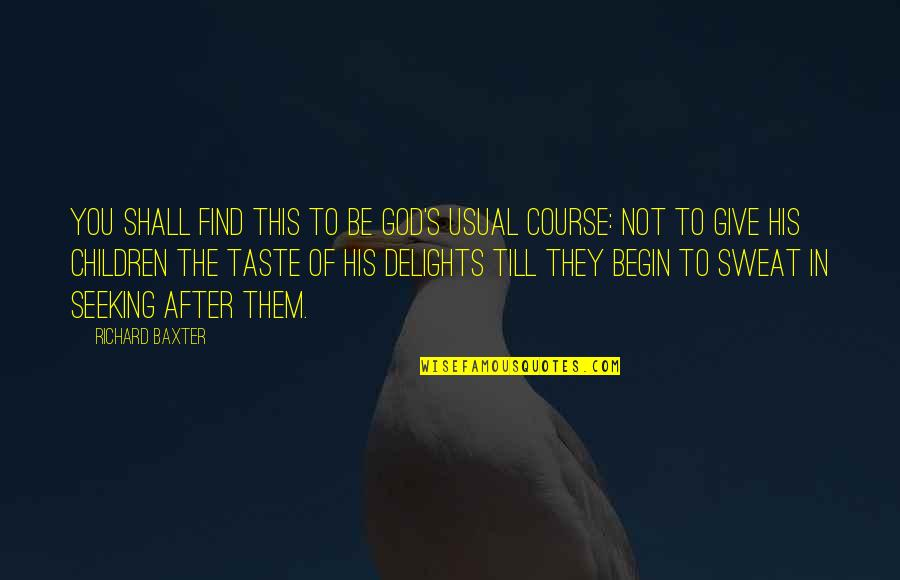 John Mack Quotes By Richard Baxter: You shall find this to be God's usual