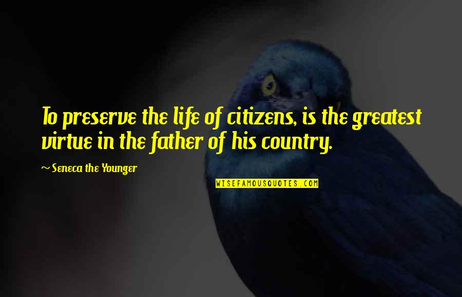 John Mack Quotes By Seneca The Younger: To preserve the life of citizens, is the