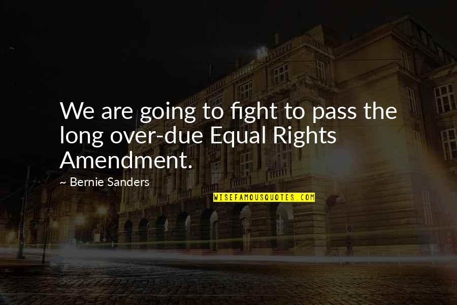 John Madden Motivational Quotes By Bernie Sanders: We are going to fight to pass the