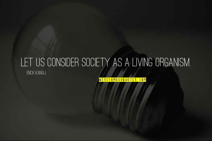John Marco Allegro Quotes By Enck Kanaj: Let us consider society as a living organism.