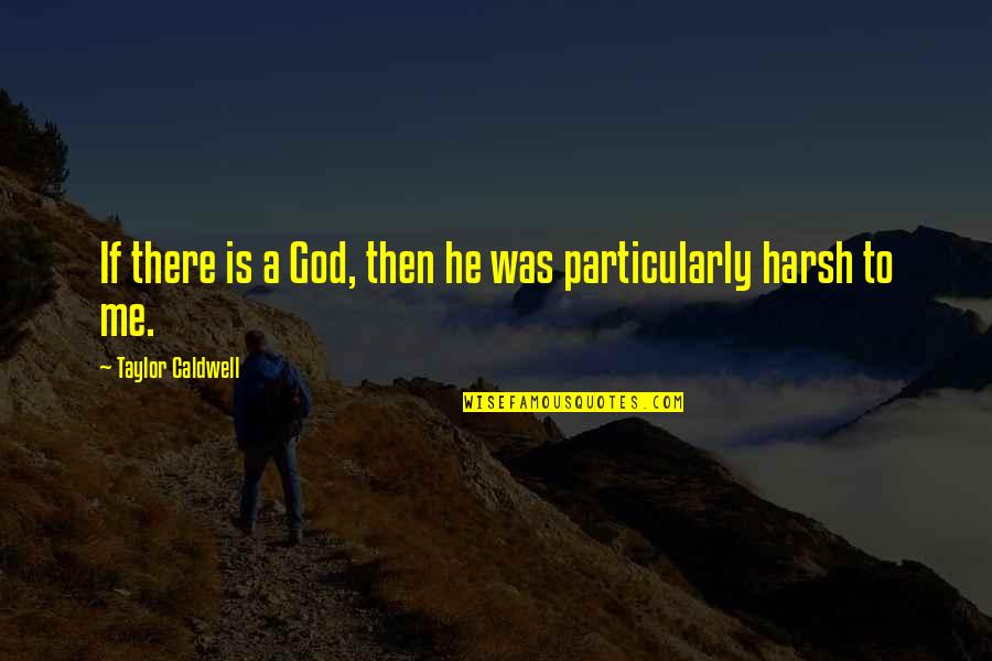 John Marco Allegro Quotes By Taylor Caldwell: If there is a God, then he was