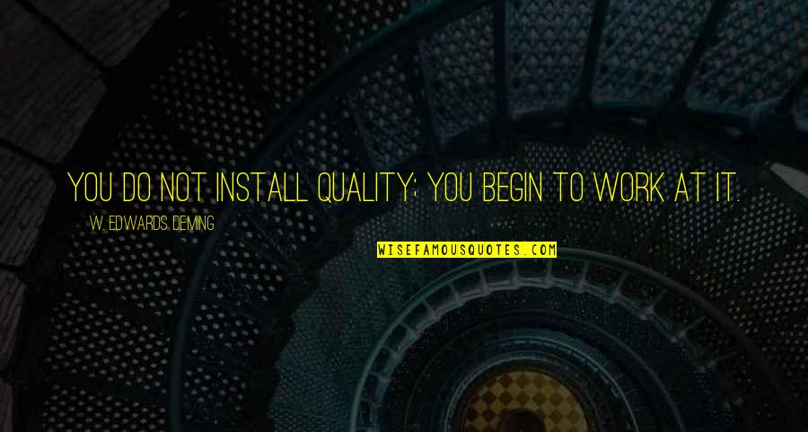 John Marco Allegro Quotes By W. Edwards Deming: You do not install quality; you begin to