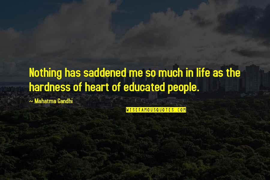 John Matheson Quotes By Mahatma Gandhi: Nothing has saddened me so much in life