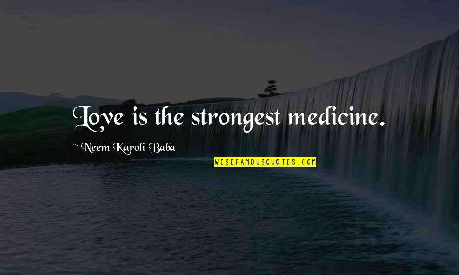 John Matheson Quotes By Neem Karoli Baba: Love is the strongest medicine.