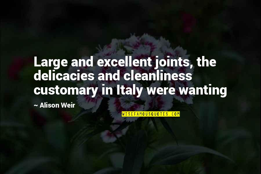John Matuszak Quotes By Alison Weir: Large and excellent joints, the delicacies and cleanliness