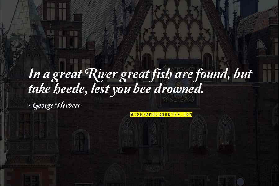 John Matuszak Quotes By George Herbert: In a great River great fish are found,