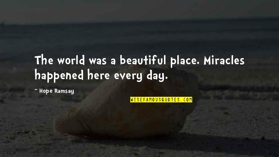John Matuszak Quotes By Hope Ramsay: The world was a beautiful place. Miracles happened