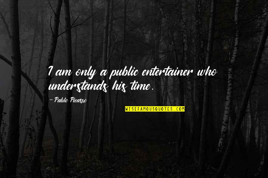 John Matuszak Quotes By Pablo Picasso: I am only a public entertainer who understands