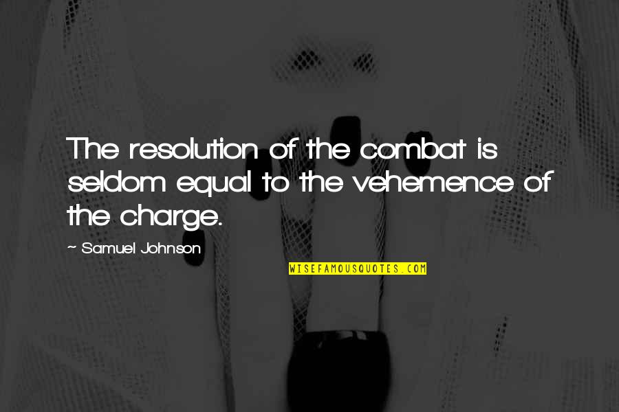 John Matuszak Quotes By Samuel Johnson: The resolution of the combat is seldom equal