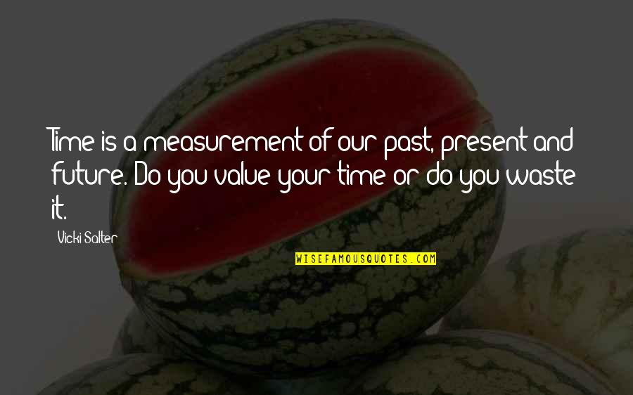 John Matuszak Quotes By Vicki Salter: Time is a measurement of our past, present