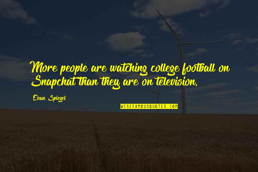 John Mcconnell Earth Day Quotes By Evan Spiegel: More people are watching college football on Snapchat
