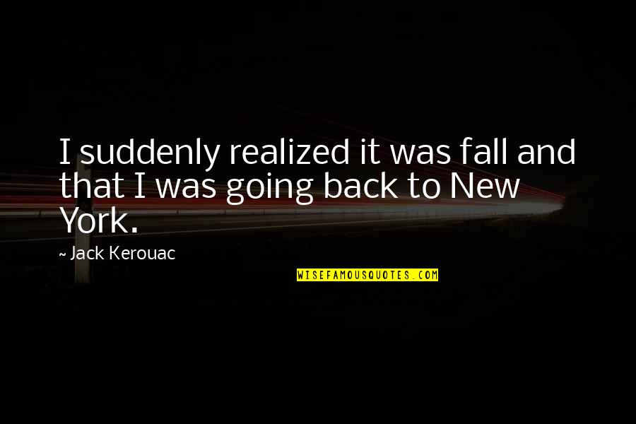 John Mcconnell Earth Day Quotes By Jack Kerouac: I suddenly realized it was fall and that