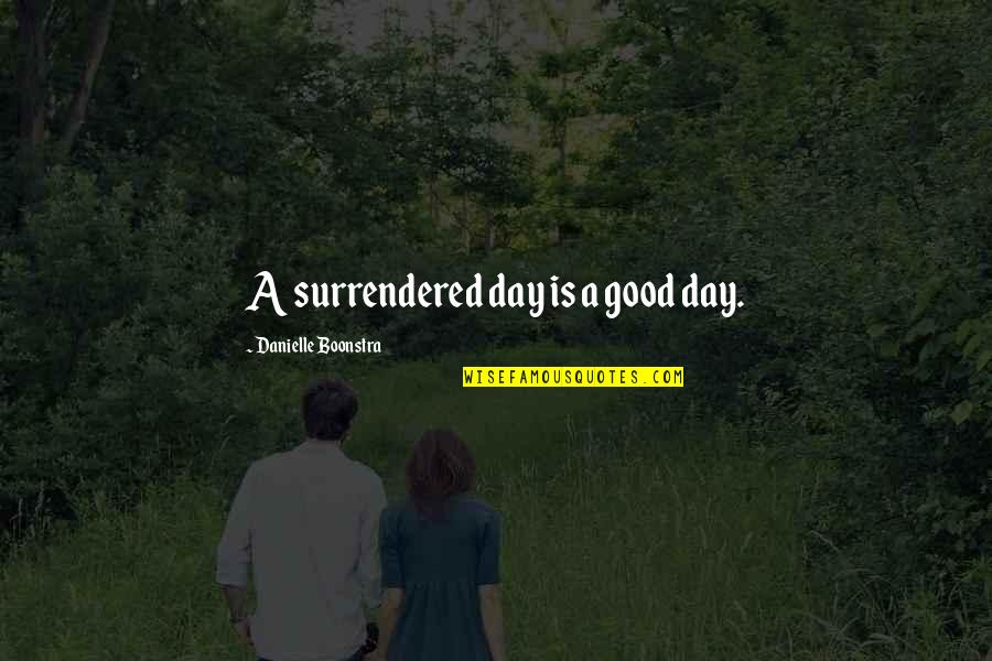 John Mcewen Quotes By Danielle Boonstra: A surrendered day is a good day.