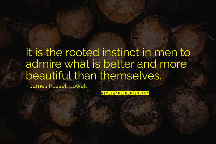 John Mcewen Quotes By James Russell Lowell: It is the rooted instinct in men to