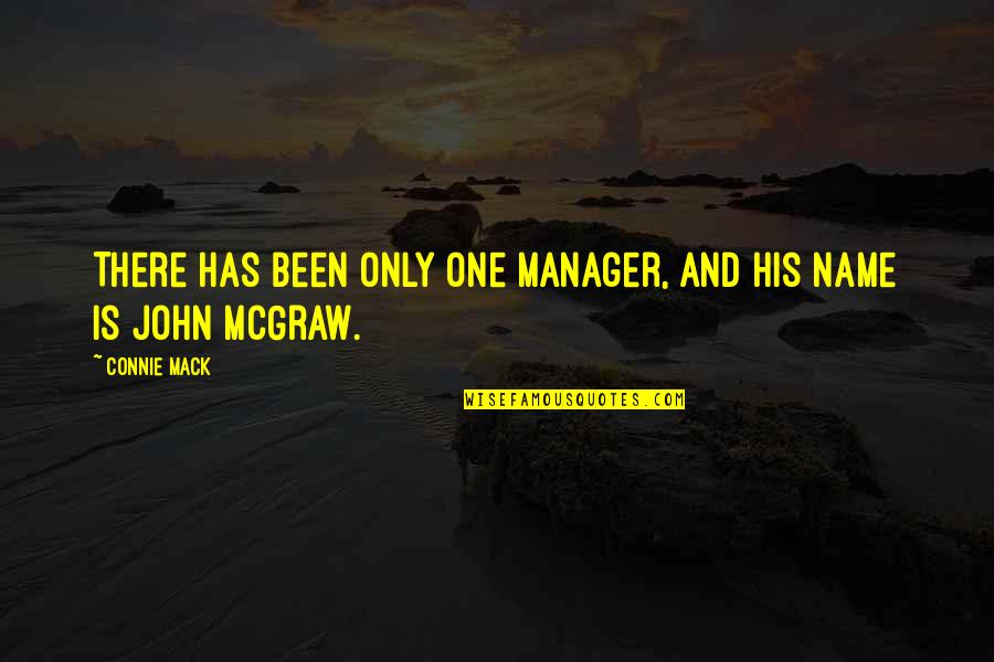 John Mcgraw Quotes By Connie Mack: There has been only one manager, and his