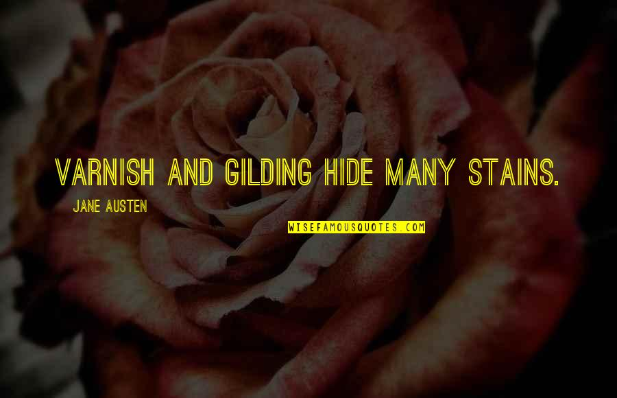 John Mcgraw Quotes By Jane Austen: Varnish and gilding hide many stains.