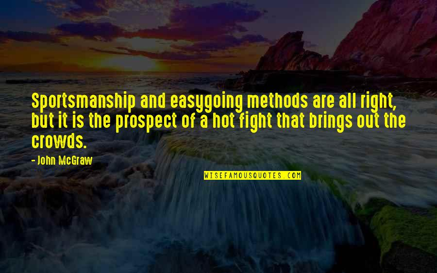 John Mcgraw Quotes By John McGraw: Sportsmanship and easygoing methods are all right, but