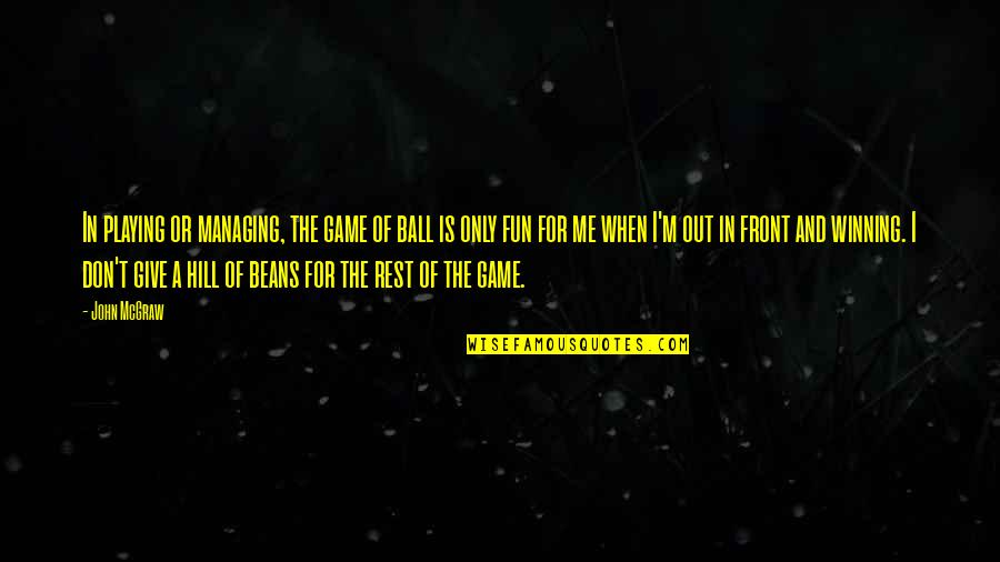 John Mcgraw Quotes By John McGraw: In playing or managing, the game of ball