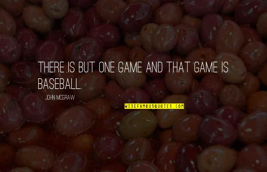 John Mcgraw Quotes By John McGraw: There is but one game and that game