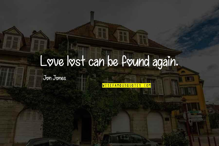 John Mcgraw Quotes By Jon Jones: Love lost can be found again.