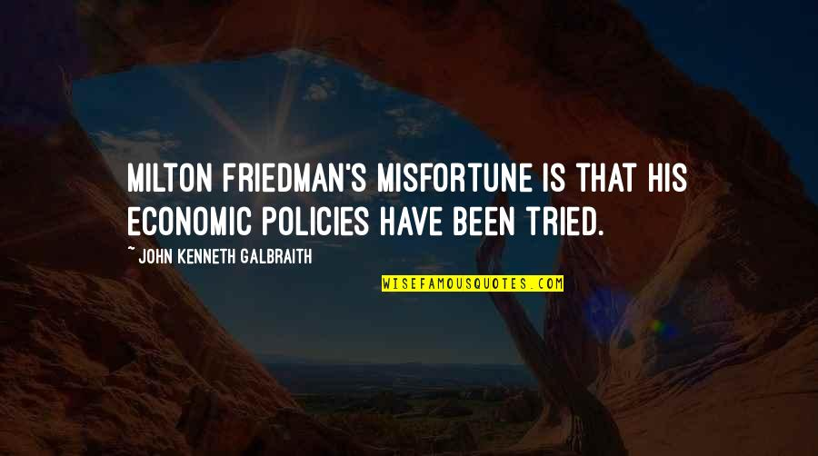 John Milton Quotes By John Kenneth Galbraith: Milton Friedman's misfortune is that his economic policies