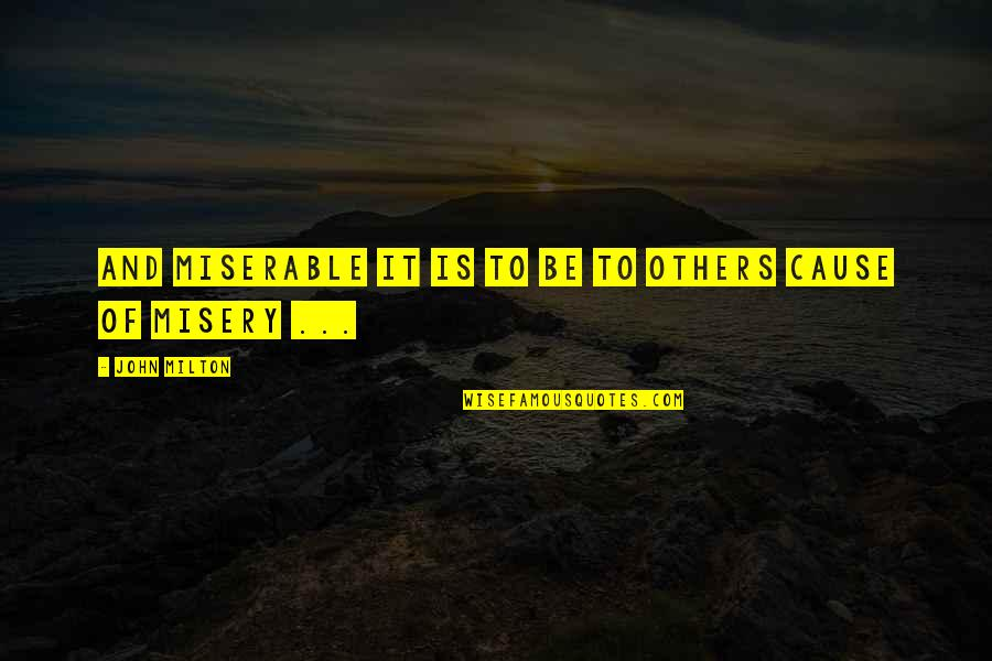 John Milton Quotes By John Milton: And miserable it is to be to others