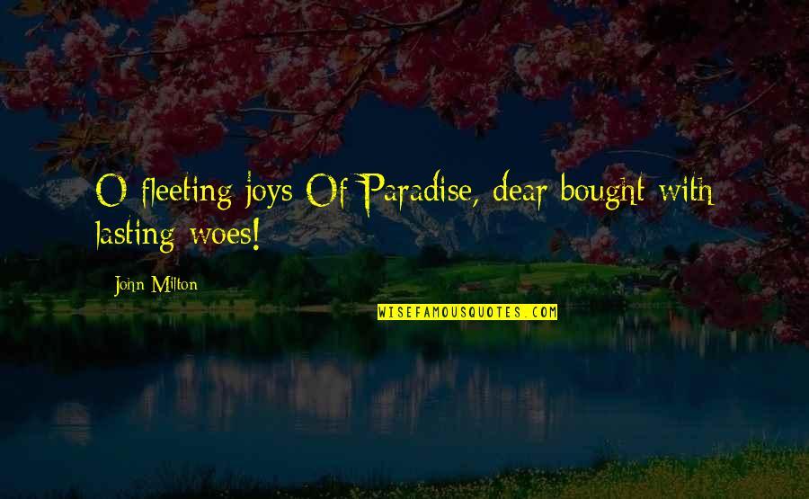 John Milton Quotes By John Milton: O fleeting joys Of Paradise, dear bought with