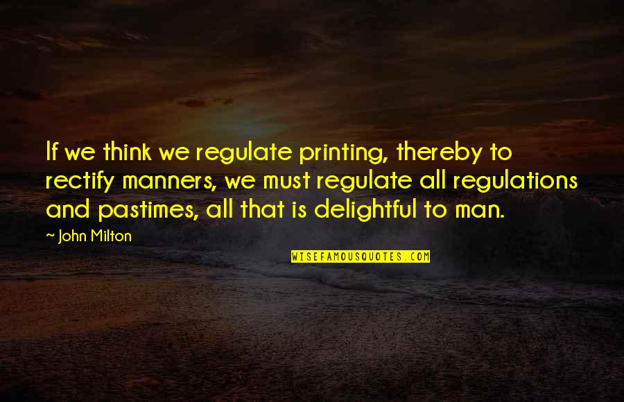 John Milton Quotes By John Milton: If we think we regulate printing, thereby to