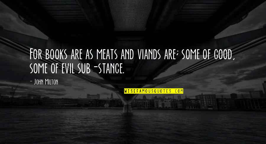 John Milton Quotes By John Milton: For books are as meats and viands are;