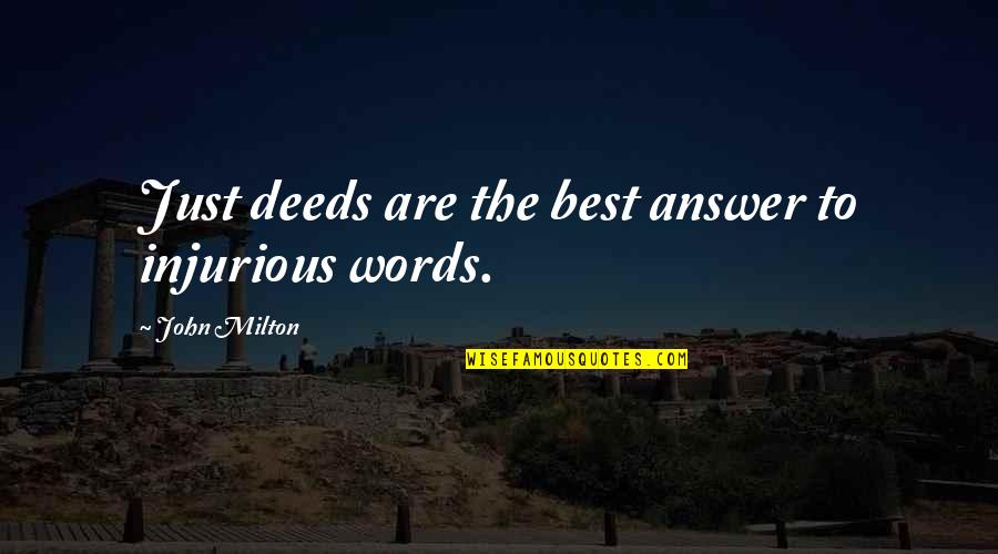 John Milton Quotes By John Milton: Just deeds are the best answer to injurious
