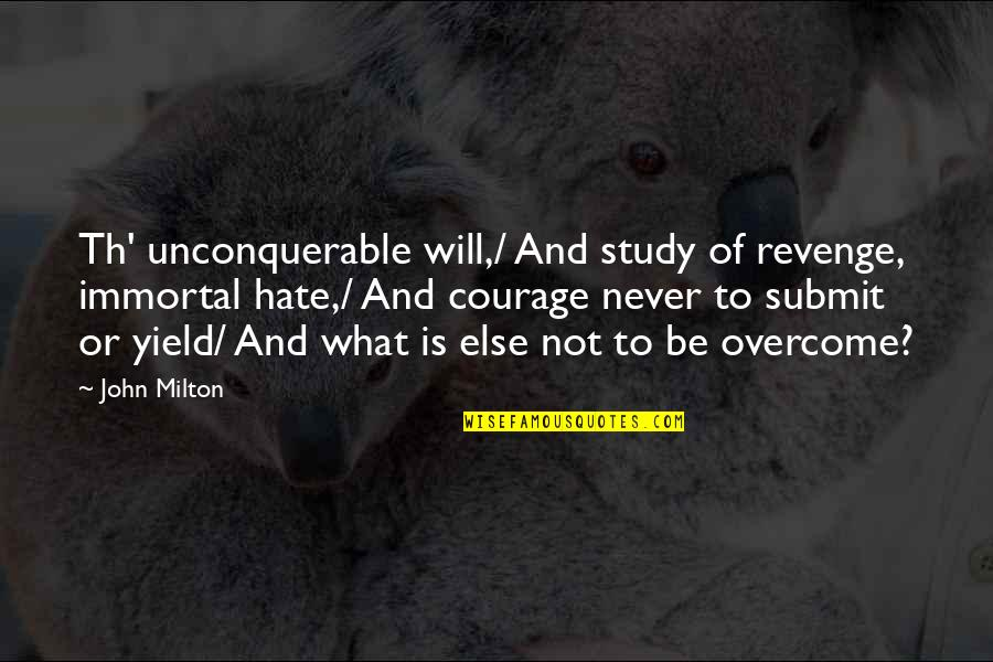 John Milton Quotes By John Milton: Th' unconquerable will,/ And study of revenge, immortal