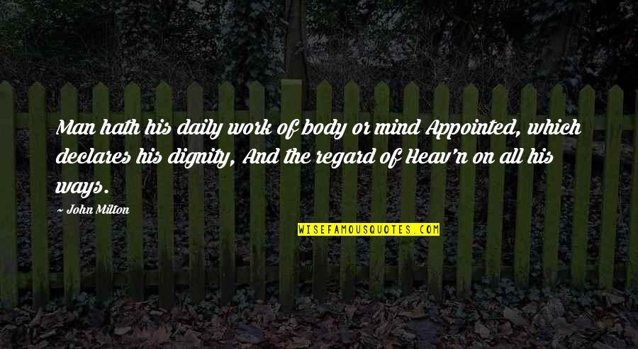 John Milton Quotes By John Milton: Man hath his daily work of body or