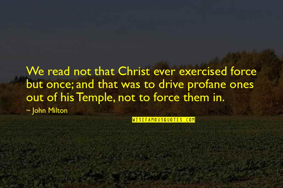 John Milton Quotes By John Milton: We read not that Christ ever exercised force