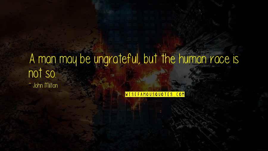 John Milton Quotes By John Milton: A man may be ungrateful, but the human