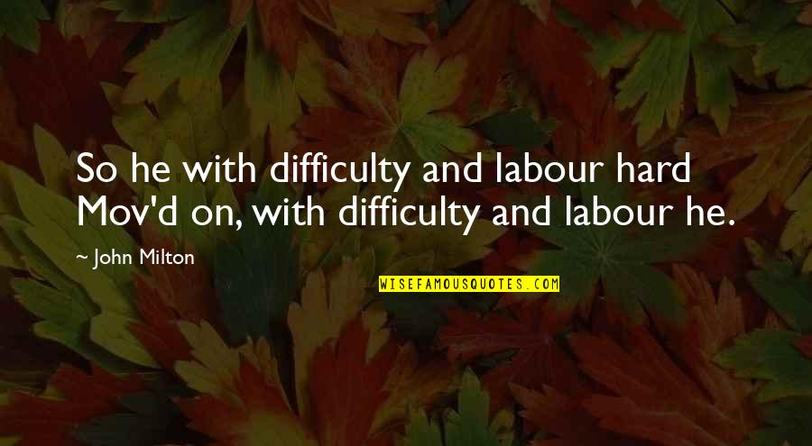 John Milton Quotes By John Milton: So he with difficulty and labour hard Mov'd