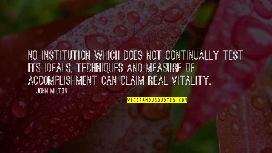 John Milton Quotes By John Milton: No institution which does not continually test its