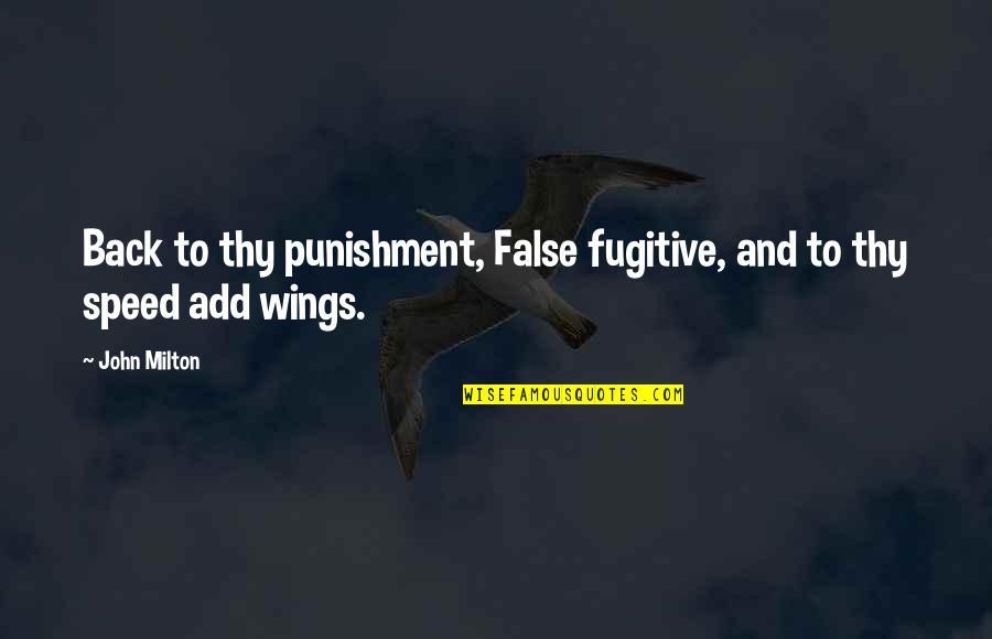 John Milton Quotes By John Milton: Back to thy punishment, False fugitive, and to
