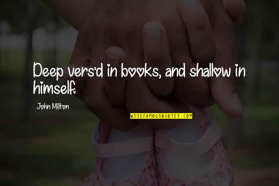 John Milton Quotes By John Milton: Deep vers'd in books, and shallow in himself.