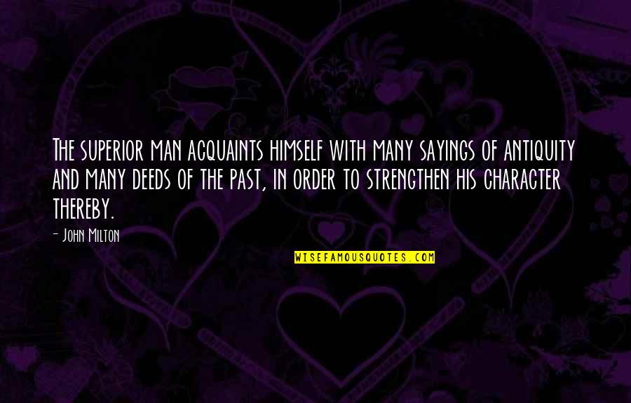 John Milton Quotes By John Milton: The superior man acquaints himself with many sayings