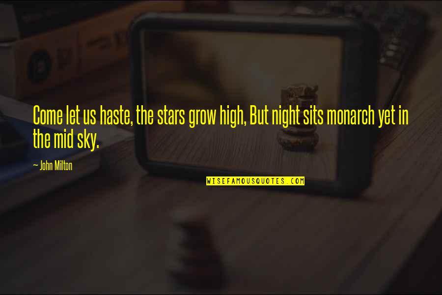 John Milton Quotes By John Milton: Come let us haste, the stars grow high,